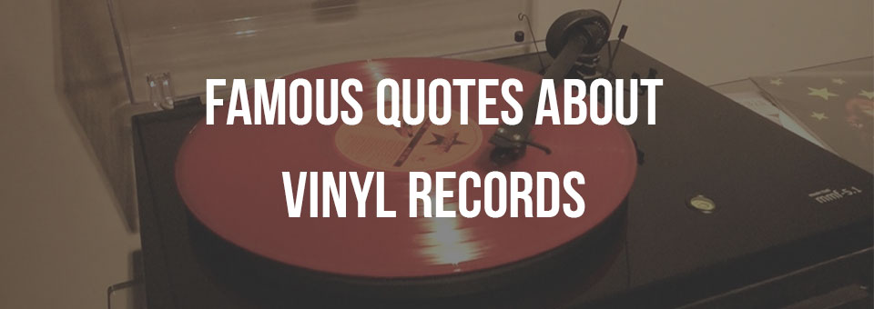 19 Famous Quotes About Vinyl Records and Turntables