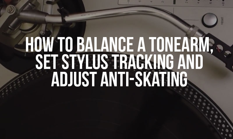 How to Balance a Tonearm, Set Stylus Tracking Force And Adjust Anti-Skating